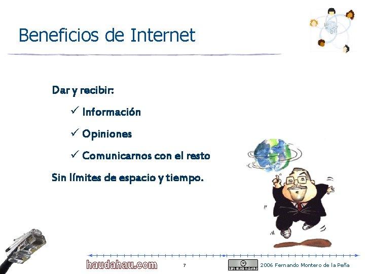 Beneficios de Internet Dar y recibir: ü Información ü Opiniones ü Comunicarnos con el
