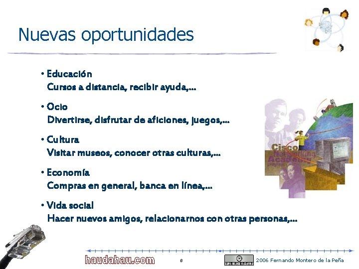 Nuevas oportunidades • Educación Cursos a distancia, recibir ayuda, . . . • Ocio