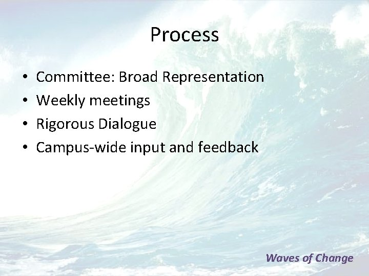 Process • • Committee: Broad Representation Weekly meetings Rigorous Dialogue Campus-wide input and feedback