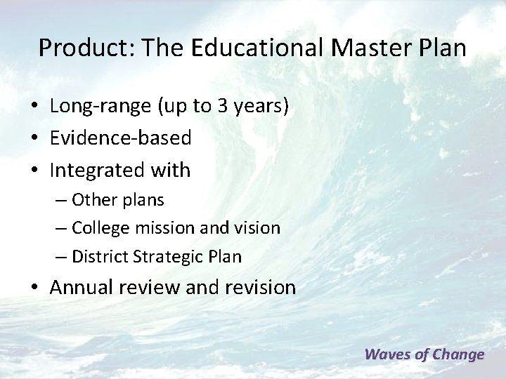 Product: The Educational Master Plan • Long-range (up to 3 years) • Evidence-based •