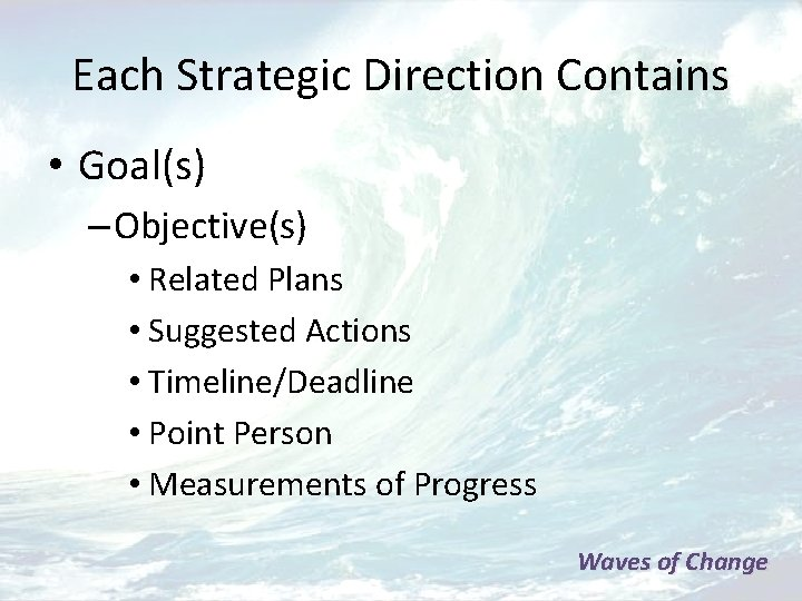 Each Strategic Direction Contains • Goal(s) – Objective(s) • Related Plans • Suggested Actions