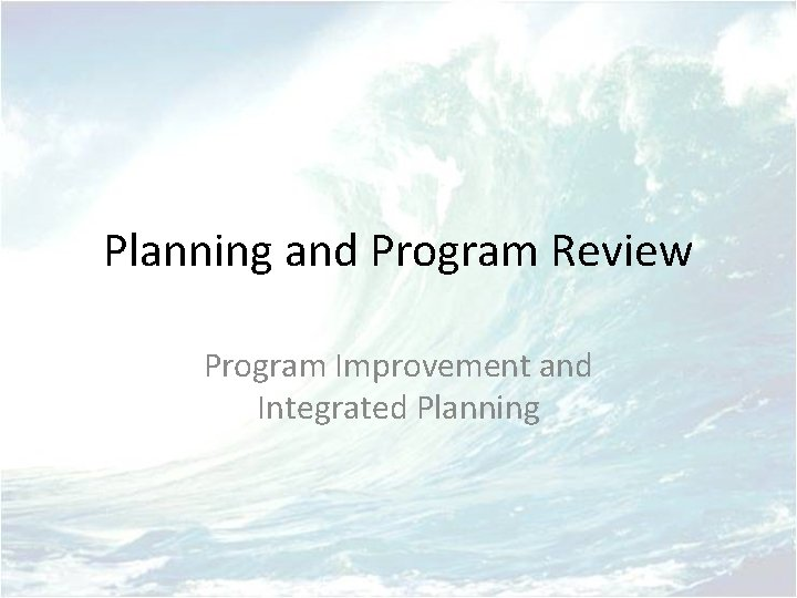 Planning and Program Review Program Improvement and Integrated Planning