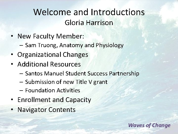 Welcome and Introductions Gloria Harrison • New Faculty Member: – Sam Truong, Anatomy and