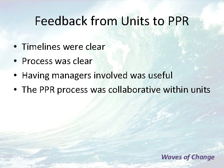 Feedback from Units to PPR • • Timelines were clear Process was clear Having