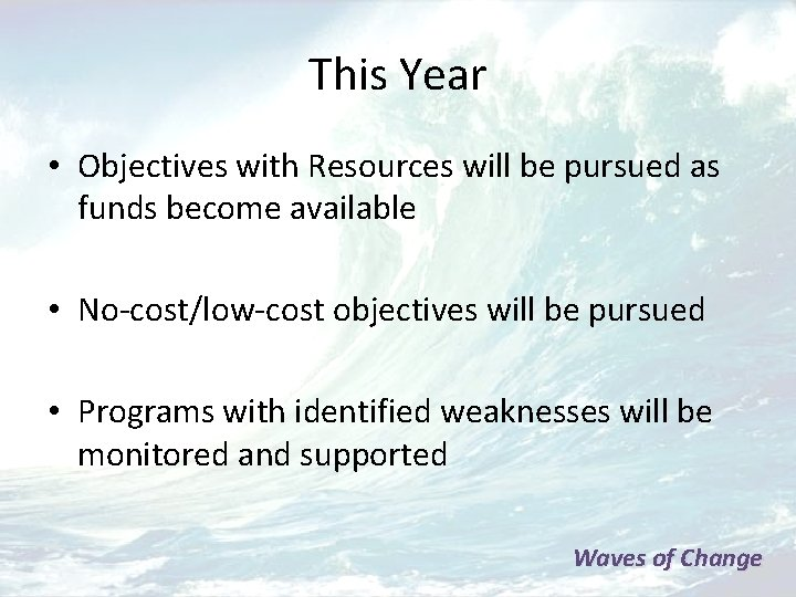 This Year • Objectives with Resources will be pursued as funds become available •