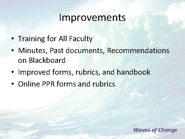 Improvements • Training for All Faculty • Minutes, Past documents, Recommendations on Blackboard •