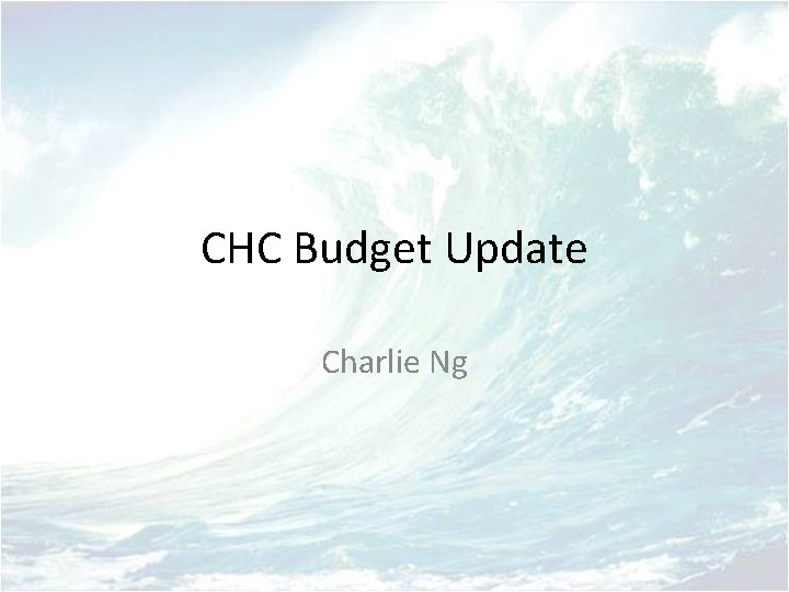 CHC Budget Update Charlie Ng