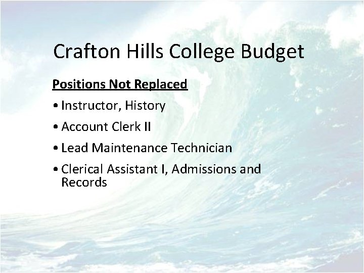 Crafton Hills College Budget Positions Not Replaced • Instructor, History • Account Clerk II