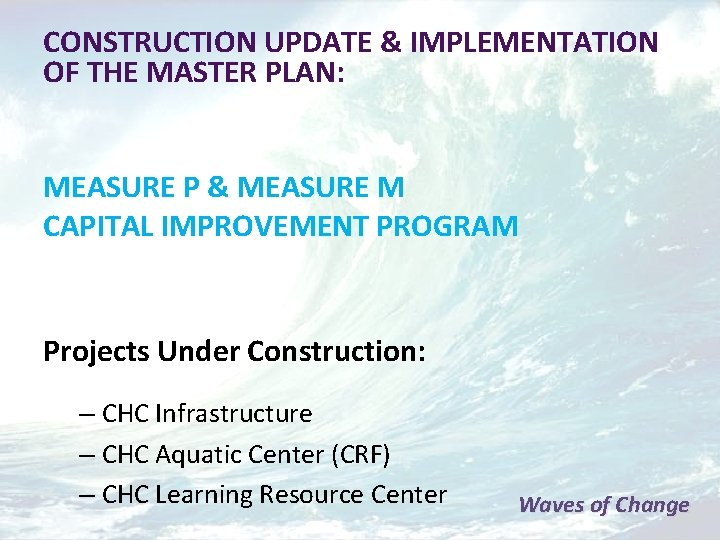 CONSTRUCTION UPDATE & IMPLEMENTATION OF THE MASTER PLAN: MEASURE P & MEASURE M CAPITAL