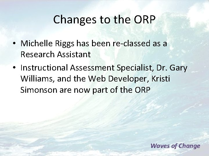 Changes to the ORP • Michelle Riggs has been re-classed as a Research Assistant
