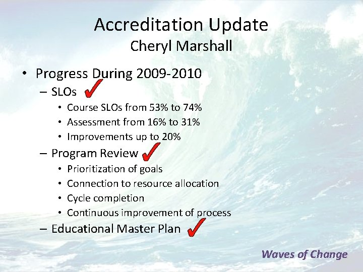 Accreditation Update Cheryl Marshall • Progress During 2009 -2010 – SLOs • Course SLOs