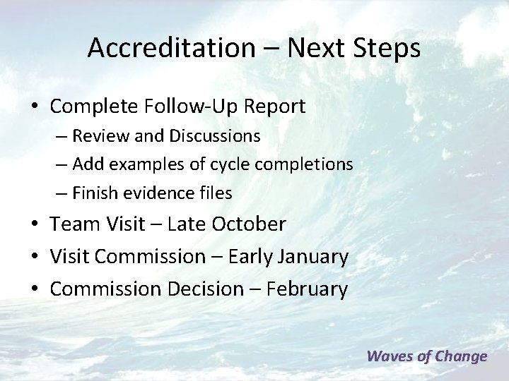 Accreditation – Next Steps • Complete Follow-Up Report – Review and Discussions – Add