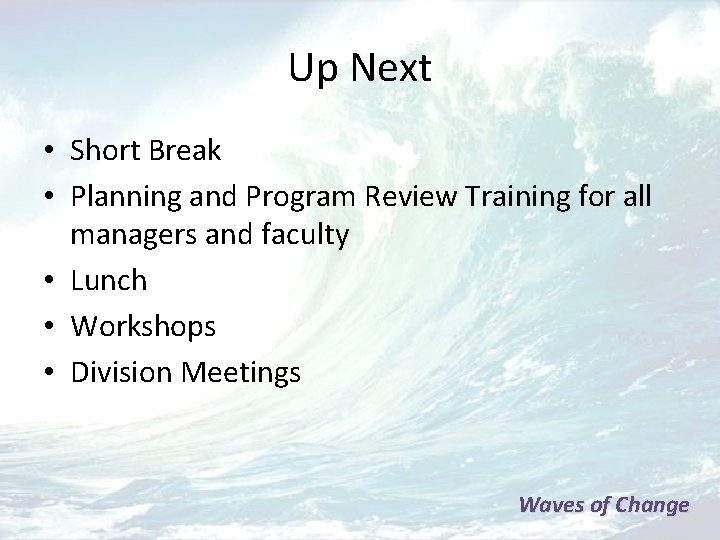 Up Next • Short Break • Planning and Program Review Training for all managers