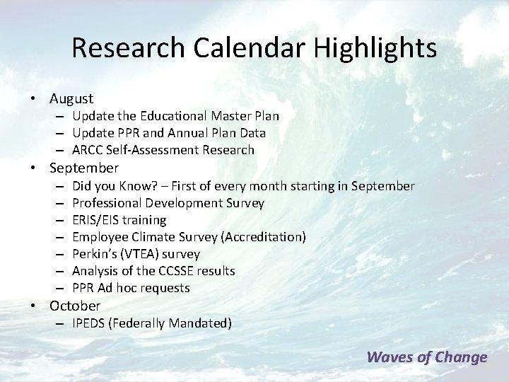 Research Calendar Highlights • August – Update the Educational Master Plan – Update PPR