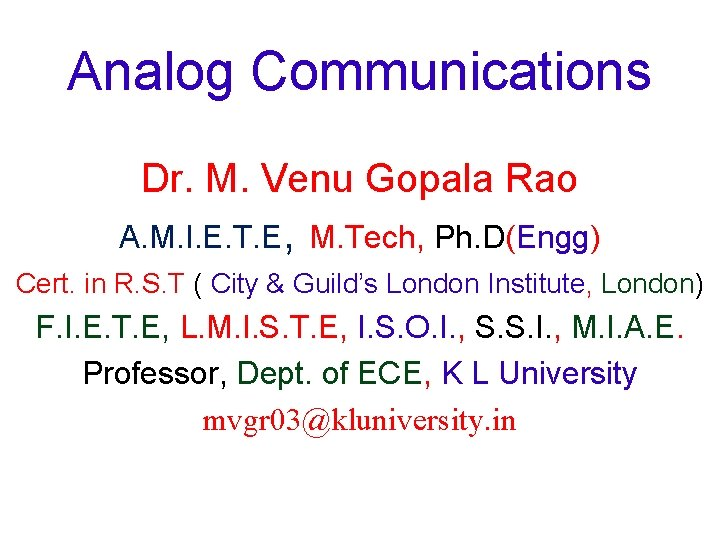 Analog Communications Dr. M. Venu Gopala Rao A. M. I. E. T. E, M.