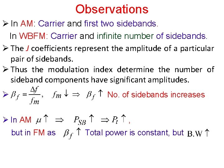 Observations Ø In AM: Carrier and first two sidebands. In WBFM: Carrier and infinite