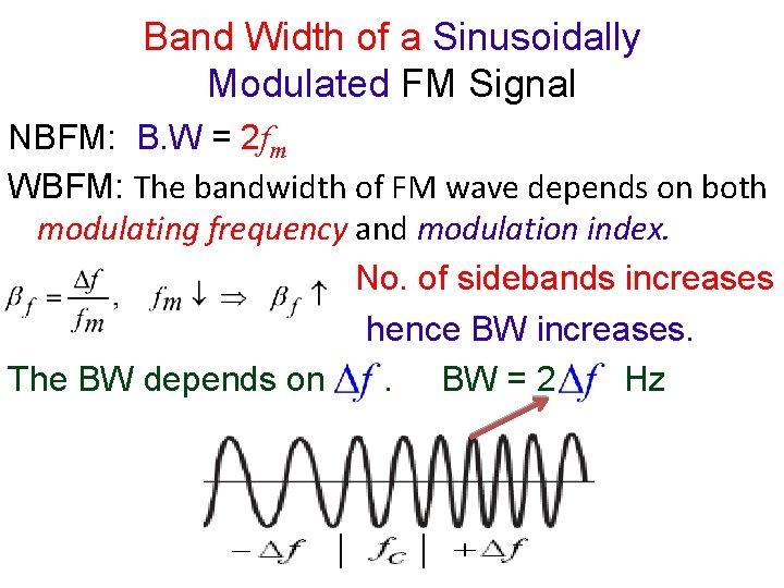 Band Width of a Sinusoidally Modulated FM Signal NBFM: B. W = 2 fm