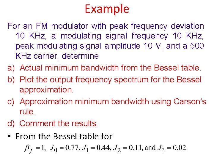Example For an FM modulator with peak frequency deviation 10 KHz, a modulating signal