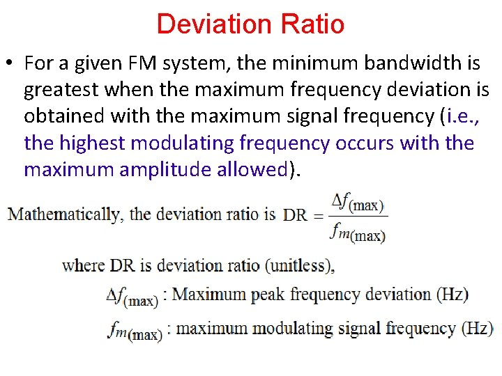 Deviation Ratio • For a given FM system, the minimum bandwidth is greatest when