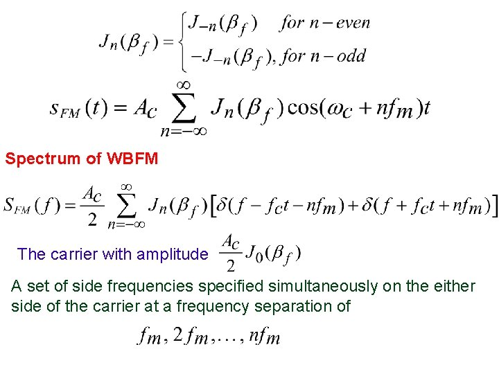 Spectrum of WBFM The carrier with amplitude A set of side frequencies specified simultaneously