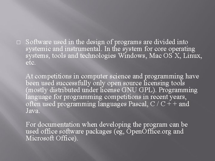 � Software used in the design of programs are divided into systemic and instrumental.