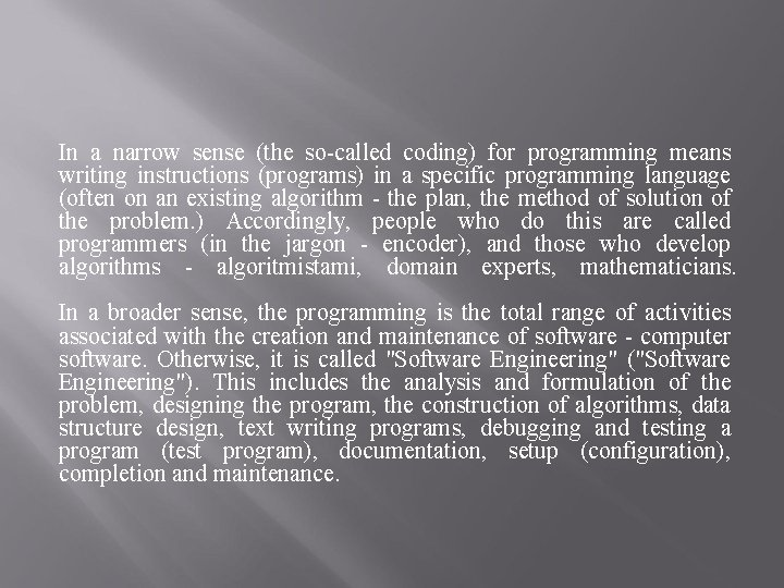 In a narrow sense (the so-called coding) for programming means writing instructions (programs) in