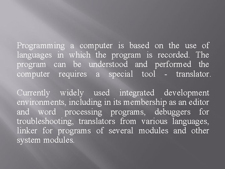 Programming a computer is based on the use of languages in which the program