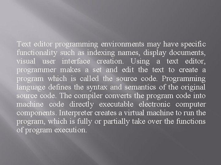 Text editor programming environments may have specific functionality such as indexing names, display documents,