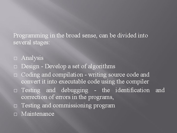 Programming in the broad sense, can be divided into several stages: � � �