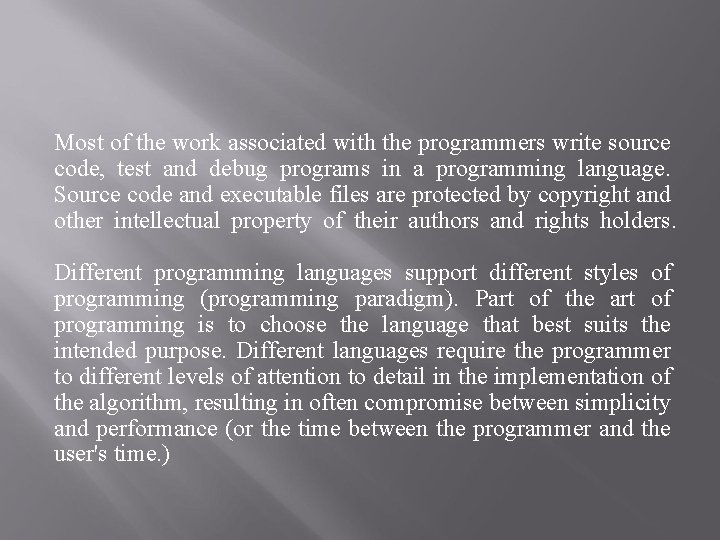 Most of the work associated with the programmers write source code, test and debug