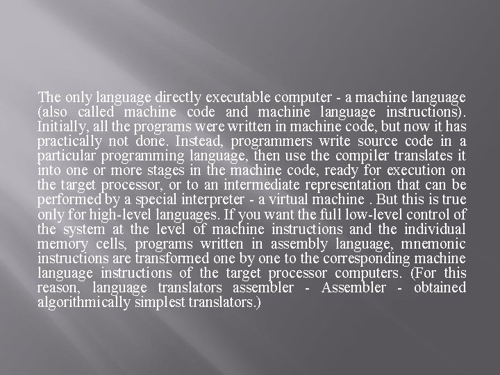 The only language directly executable computer - a machine language (also called machine code