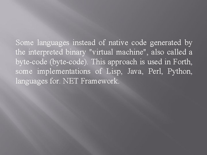"""Some languages instead of native code generated by the interpreted binary """"virtual machine"""", also"""