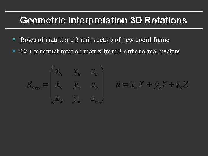 Geometric Interpretation 3 D Rotations § Rows of matrix are 3 unit vectors of