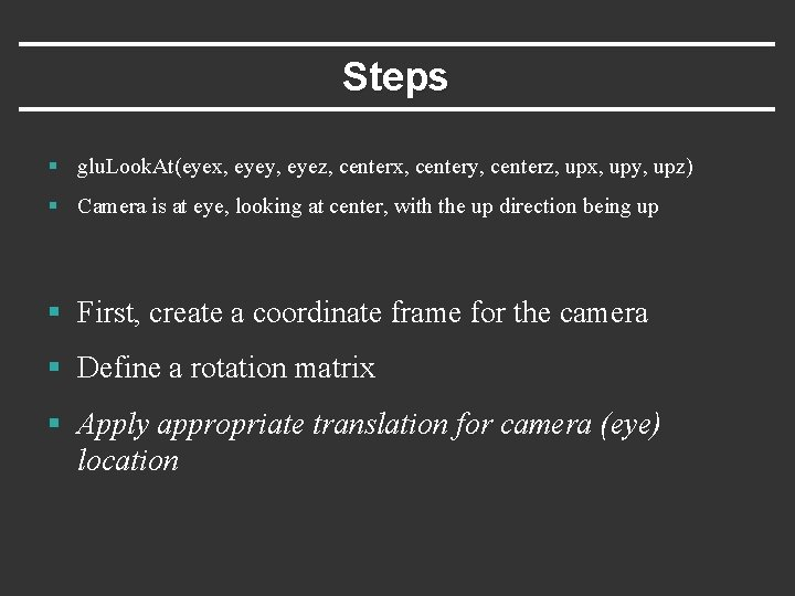 Steps § glu. Look. At(eyex, eyey, eyez, centerx, centery, centerz, upx, upy, upz) §