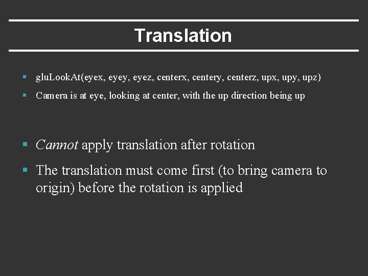 Translation § glu. Look. At(eyex, eyey, eyez, centerx, centery, centerz, upx, upy, upz) §