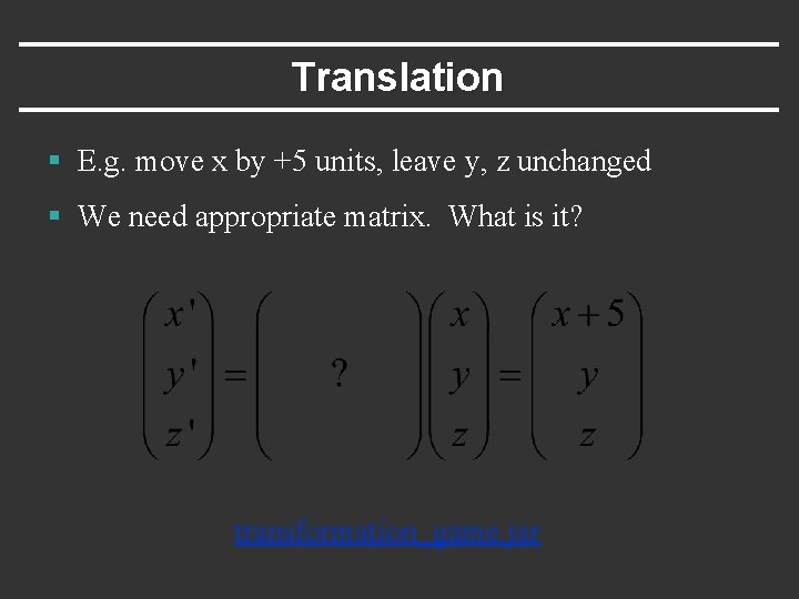 Translation § E. g. move x by +5 units, leave y, z unchanged §