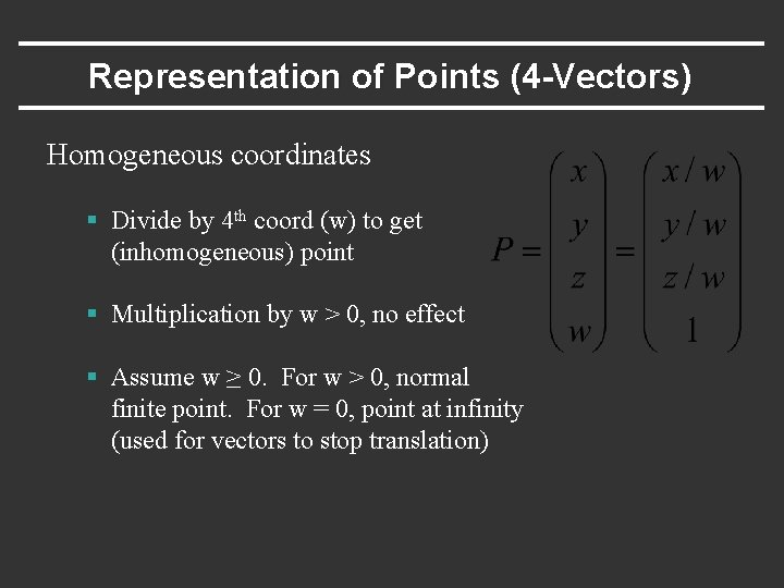 Representation of Points (4 -Vectors) Homogeneous coordinates § Divide by 4 th coord (w)