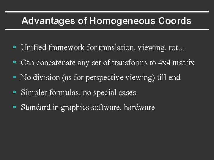 Advantages of Homogeneous Coords § Unified framework for translation, viewing, rot… § Can concatenate