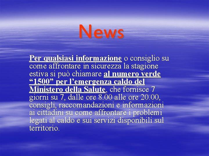 News Per qualsiasi informazione o consiglio su come affrontare in sicurezza la stagione estiva
