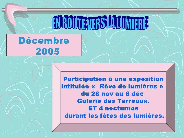 Décembre 2005 Participation à une exposition intitulée « Rêve de lumières » du 28
