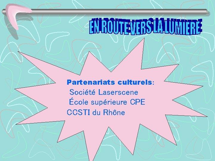 Partenariats culturels: Société Laserscene École supérieure CPE CCSTI du Rhône