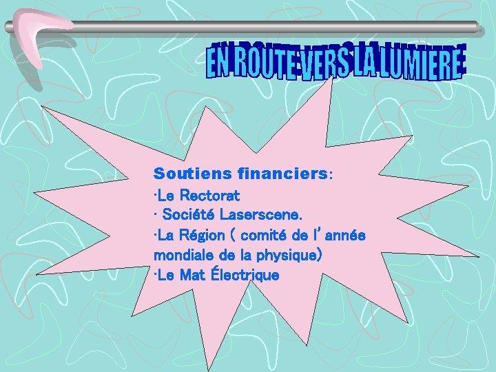 Soutiens financiers: • Le Rectorat • Société Laserscene. • La Région ( comité de