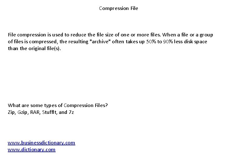 Compression File compression is used to reduce the file size of one or more