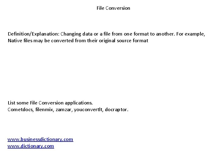 File Conversion Definition/Explanation: Changing data or a file from one format to another. For