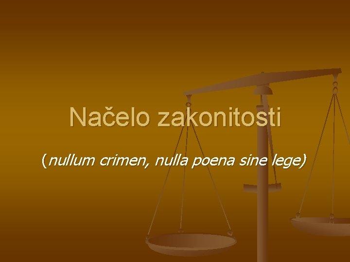 Načelo zakonitosti (nullum crimen, nulla poena sine lege)