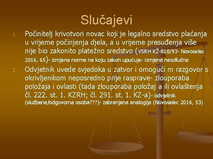 Slučajevi 1. 2. Počinitelj krivotvori novac koji je legalno sredstvo plaćanja u vrijeme počinjenja