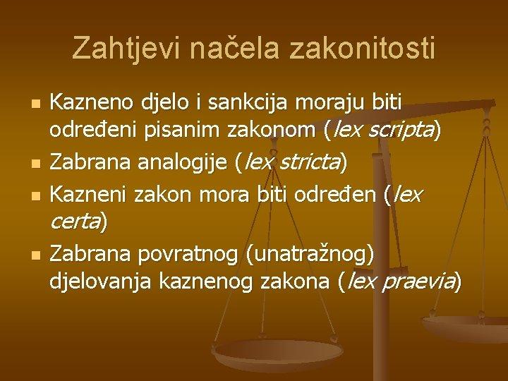 Zahtjevi načela zakonitosti n n Kazneno djelo i sankcija moraju biti određeni pisanim zakonom