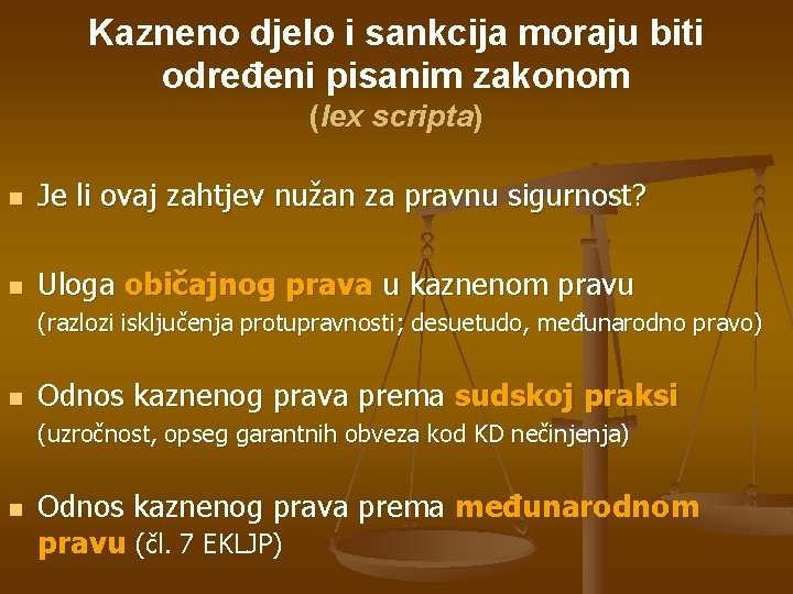 Kazneno djelo i sankcija moraju biti određeni pisanim zakonom (lex scripta) n Je li