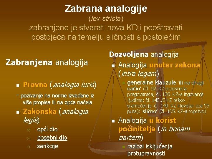 Zabrana analogije (lex stricta) zabranjeno je stvarati nova KD i pooštravati postojeća na temelju