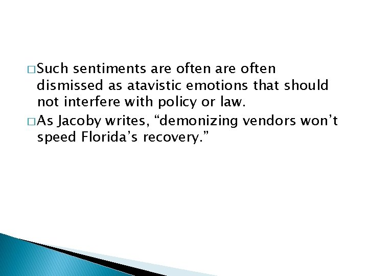 � Such sentiments are often dismissed as atavistic emotions that should not interfere with